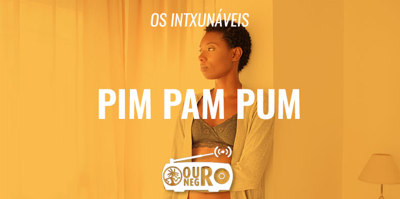 Pim Pam Pum - Ouro Negro